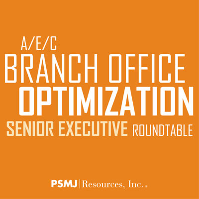 A/E/C Branch Office Optimization Senior Executive Roundtable
