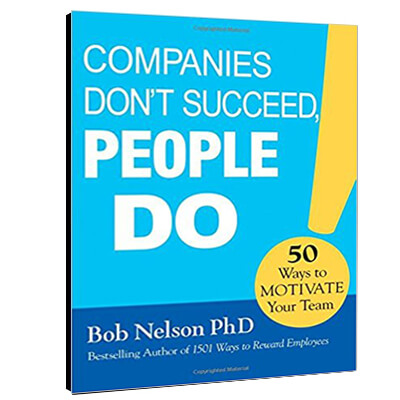 Companies Don't Succeed, People Do!: 50 Ways to Motivate Your Team