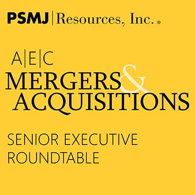 A/E/C Mergers & Acquisitions Senior Executive Roundtable