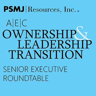 A/E/C Ownership & Leadership Transition Senior Executive Roundtable
